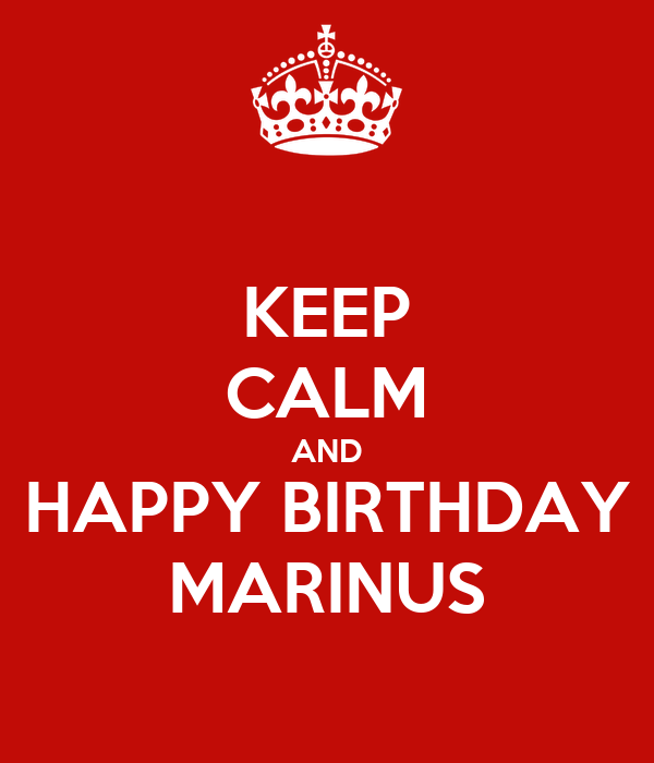 KEEP CALM AND HAPPY BIRTHDAY MARINUS