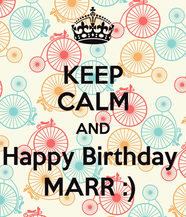 KEEP CALM AND Happy Birthday  MARR :)