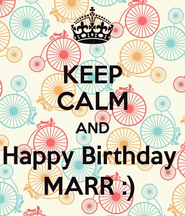 KEEP CALM AND Happy Birthday  MARR :)