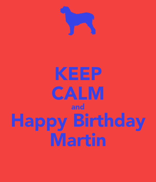 KEEP CALM and Happy Birthday Martin