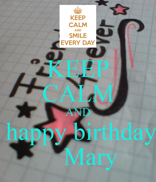 KEEP CALM AND  happy birthday     Mary