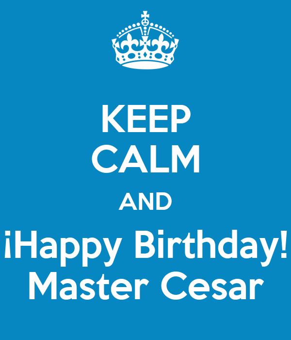 KEEP CALM AND ¡Happy Birthday! Master Cesar