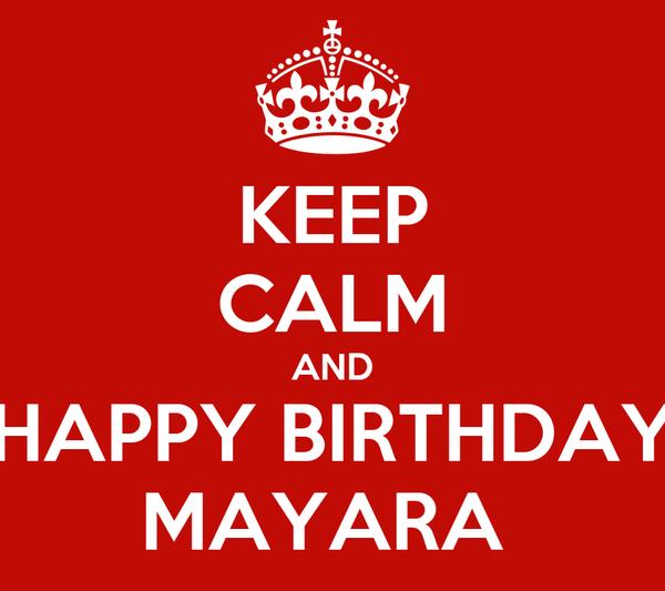 KEEP CALM AND HAPPY BIRTHDAY MAYARA