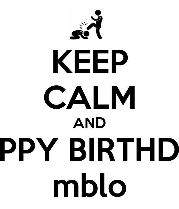 KEEP CALM AND HAPPY BIRTHDAY mblo