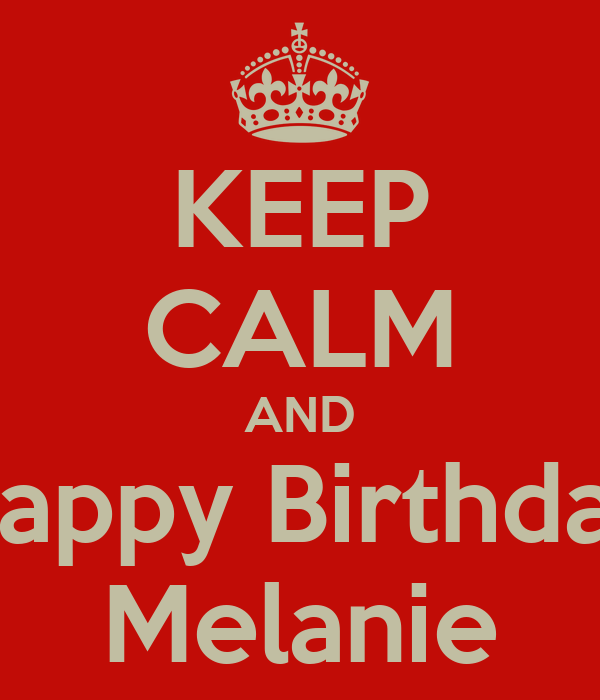 KEEP CALM AND Happy Birthday Melanie