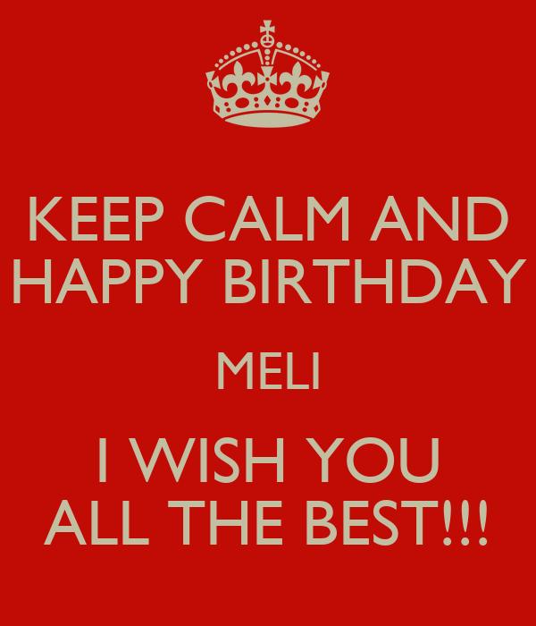 Keep Calm And Happy Birthday Meli I Wish You All The Best Happy Birthday I Wish You All The Best In