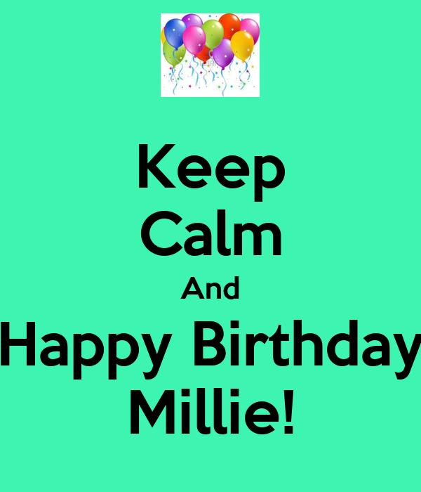 Keep Calm And Happy Birthday Millie!