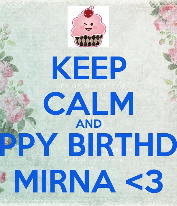 KEEP CALM AND HAPPY BIRTHDAY MIRNA <3