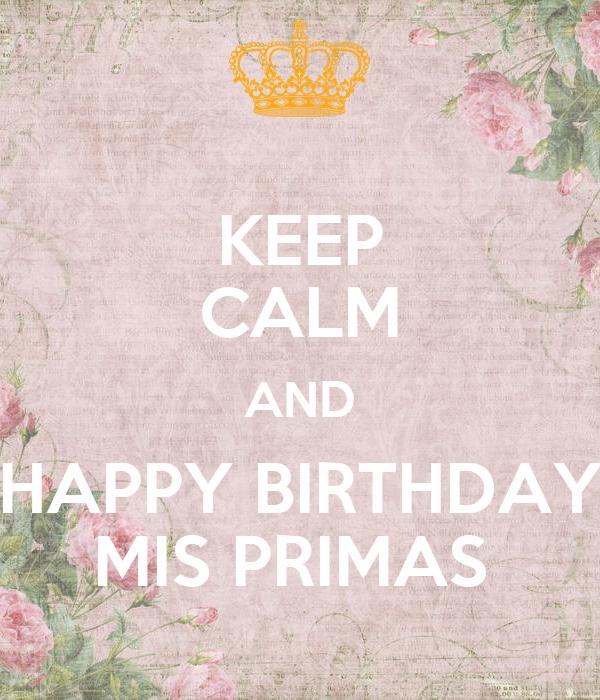 KEEP CALM AND HAPPY BIRTHDAY MIS PRIMAS