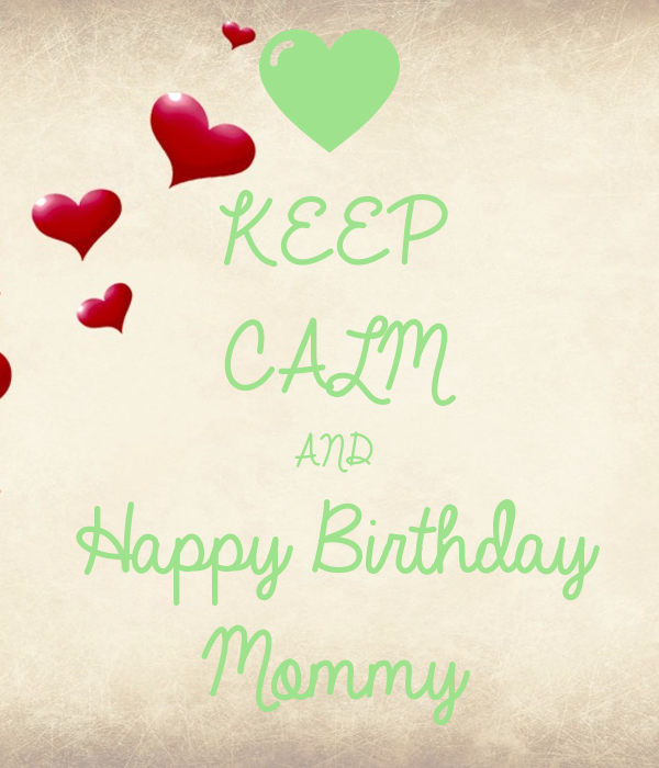 KEEP CALM AND Happy Birthday Mommy