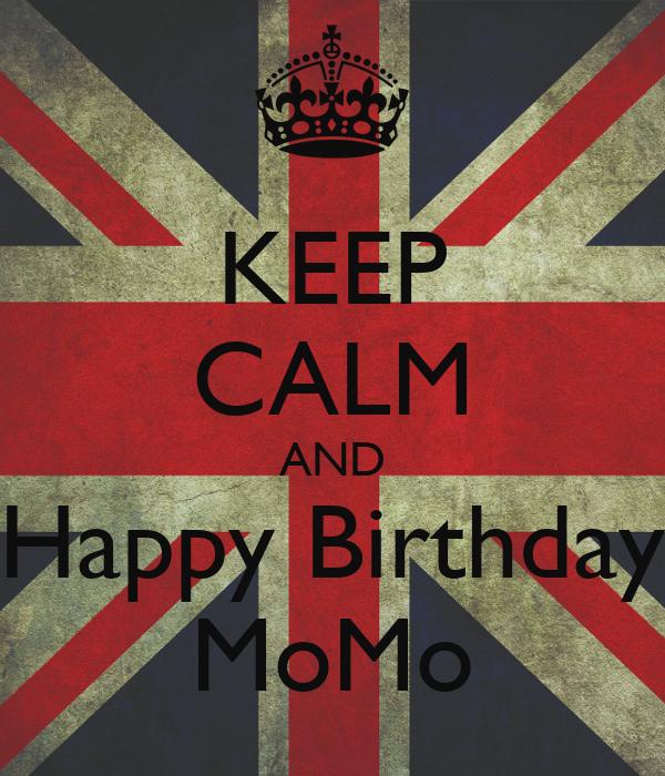 KEEP CALM AND Happy Birthday MoMo
