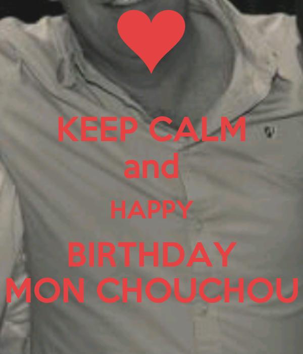 KEEP CALM and HAPPY BIRTHDAY MON CHOUCHOU