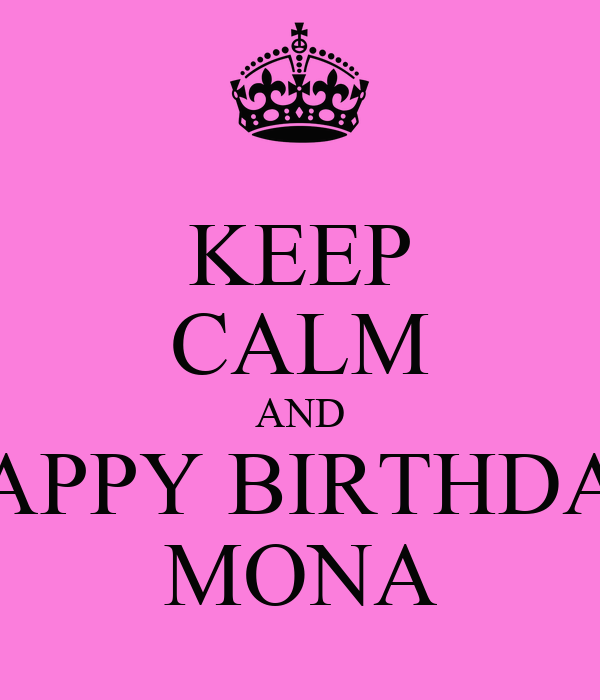 KEEP CALM AND HAPPY BIRTHDAY MONA
