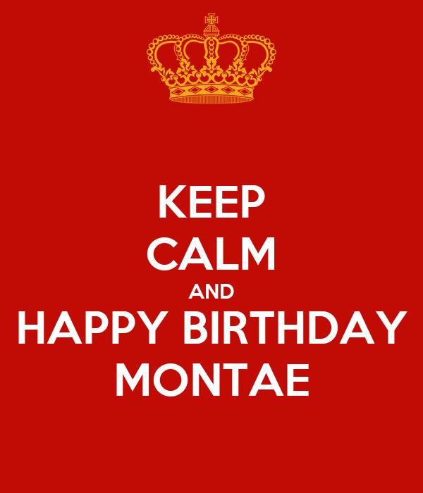 KEEP CALM AND HAPPY BIRTHDAY MONTAE