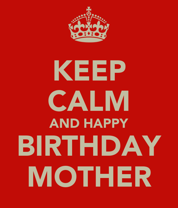 KEEP CALM AND HAPPY BIRTHDAY MOTHER