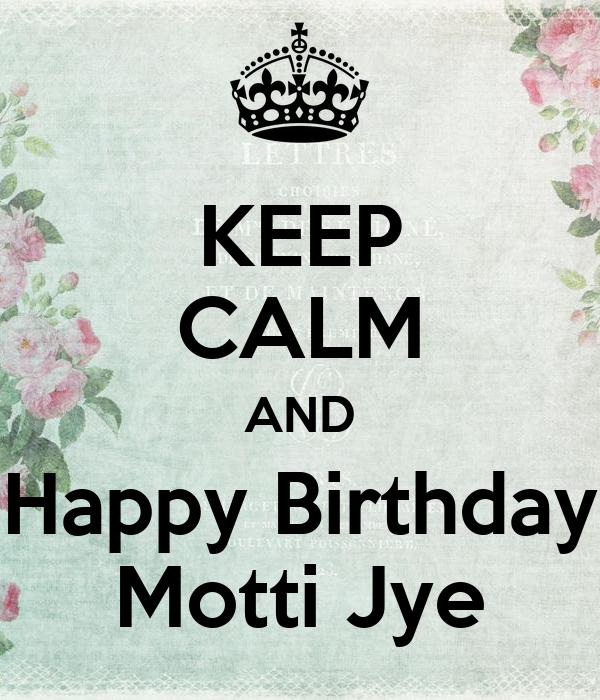 KEEP CALM AND Happy Birthday Motti Jye