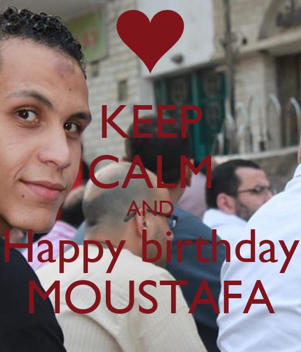 KEEP CALM AND Happy birthday MOUSTAFA