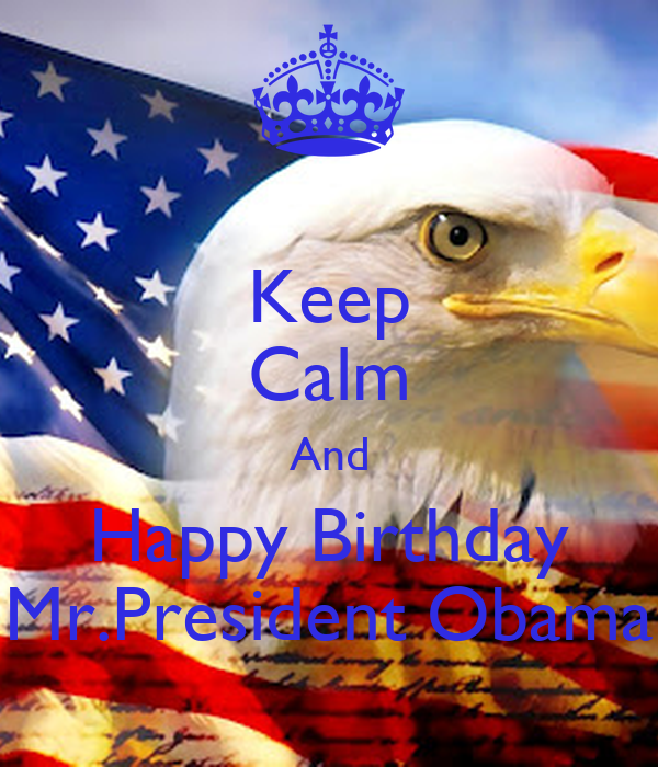 Keep Calm And Happy Birthday Mr.President Obama