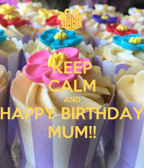 KEEP CALM AND HAPPY BIRTHDAY MUM!!