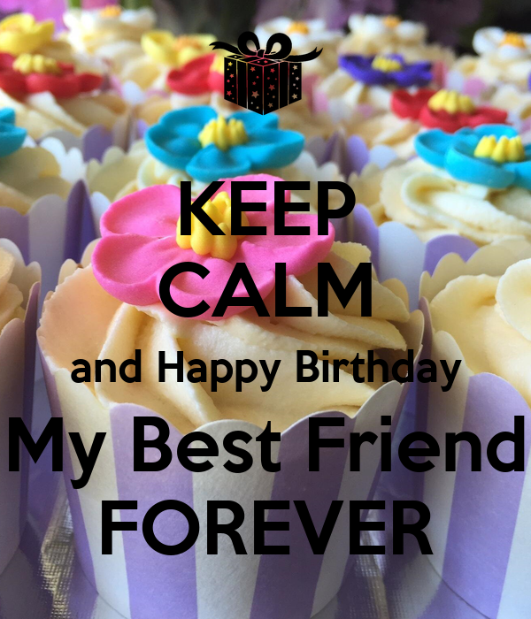KEEP CALM And Happy Birthday My Best Friend FOREVER Poster