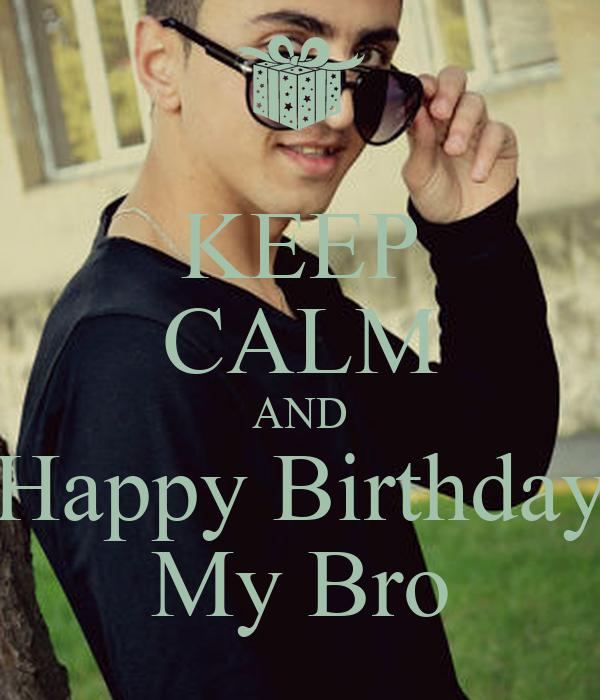KEEP CALM AND Happy Birthday My Bro