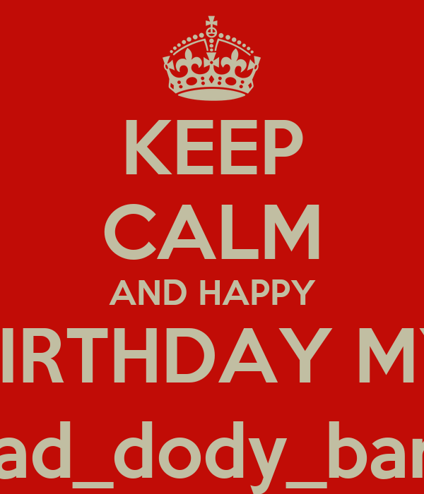 KEEP CALM AND HAPPY BIRTHDAY MY @eyad_dody_barca61