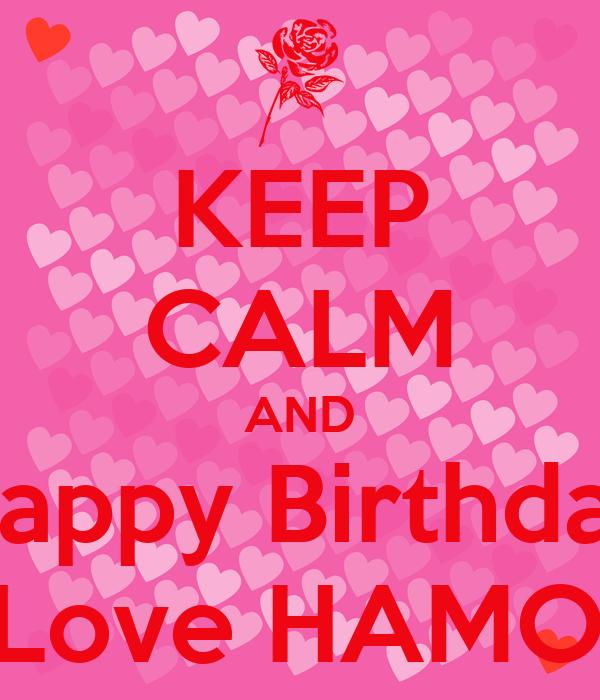 KEEP CALM AND Happy Birthday My Love HAMOUDI