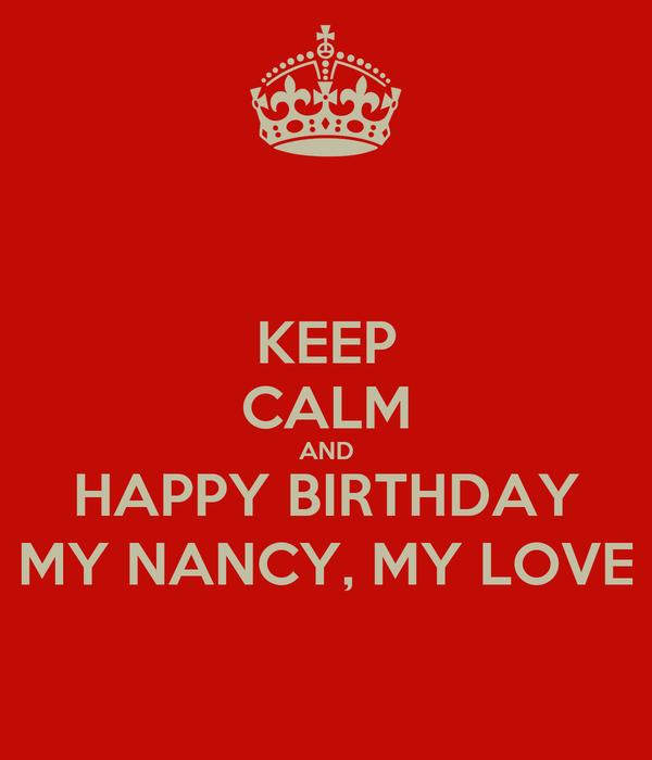 KEEP CALM AND HAPPY BIRTHDAY MY NANCY, MY LOVE
