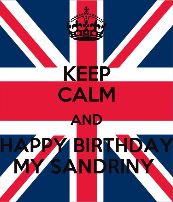 KEEP CALM AND HAPPY BIRTHDAY MY SANDRINY