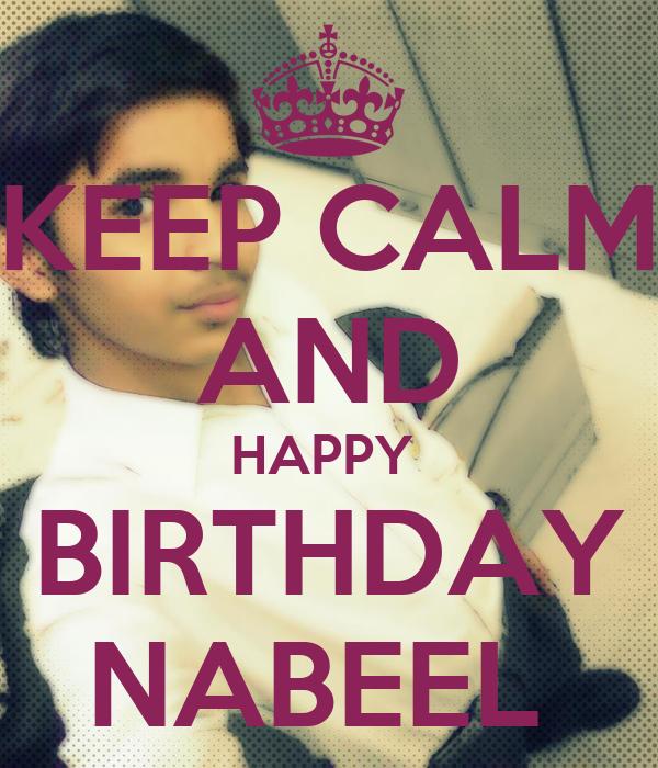 KEEP CALM AND HAPPY  BIRTHDAY NABEEL