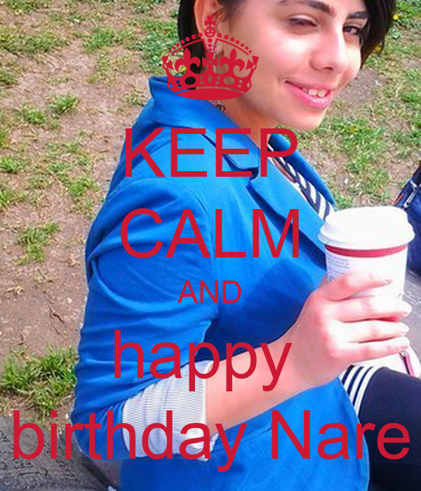 KEEP CALM AND happy  birthday Nare