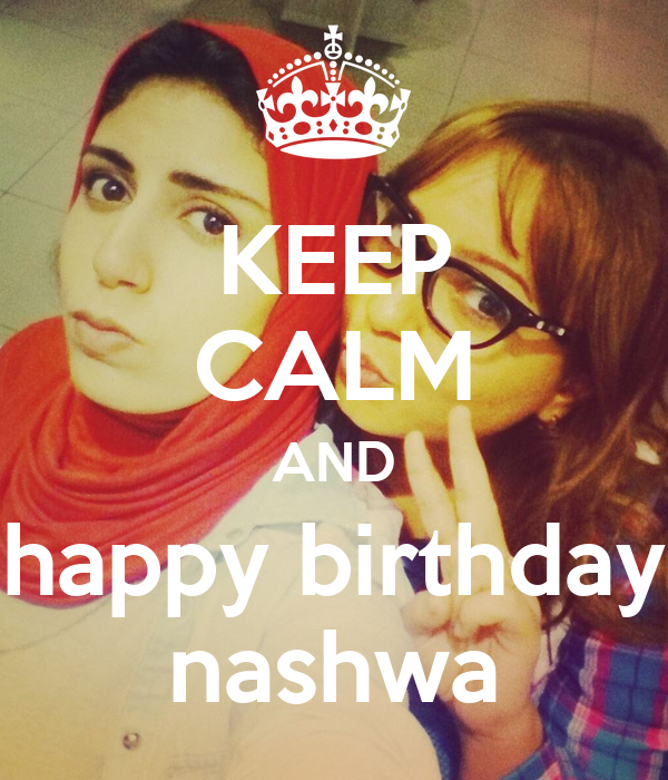 KEEP CALM AND happy birthday nashwa