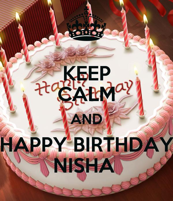 Birthday Cake Pic With Name Nisha : KEEP CALM AND HAPPY BIRTHDAY NISHA Poster dash Keep ...
