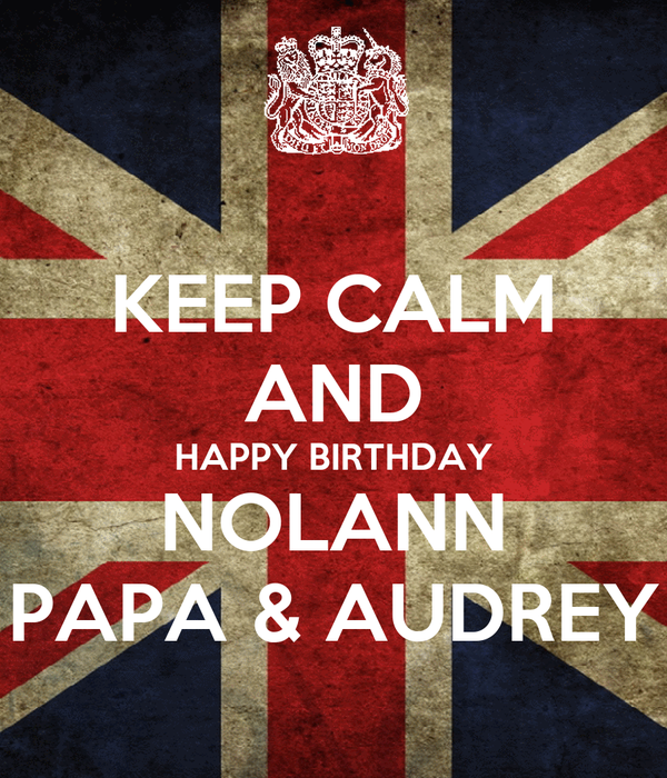 KEEP CALM AND HAPPY BIRTHDAY NOLANN PAPA & AUDREY