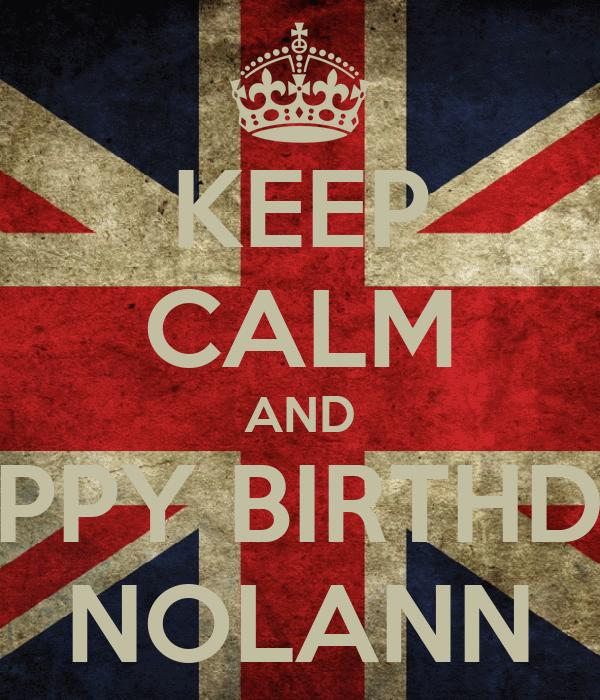 KEEP CALM AND HAPPY BIRTHDAY NOLANN