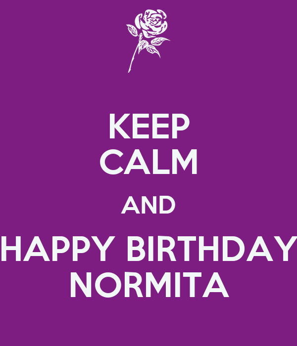 KEEP CALM AND HAPPY BIRTHDAY NORMITA