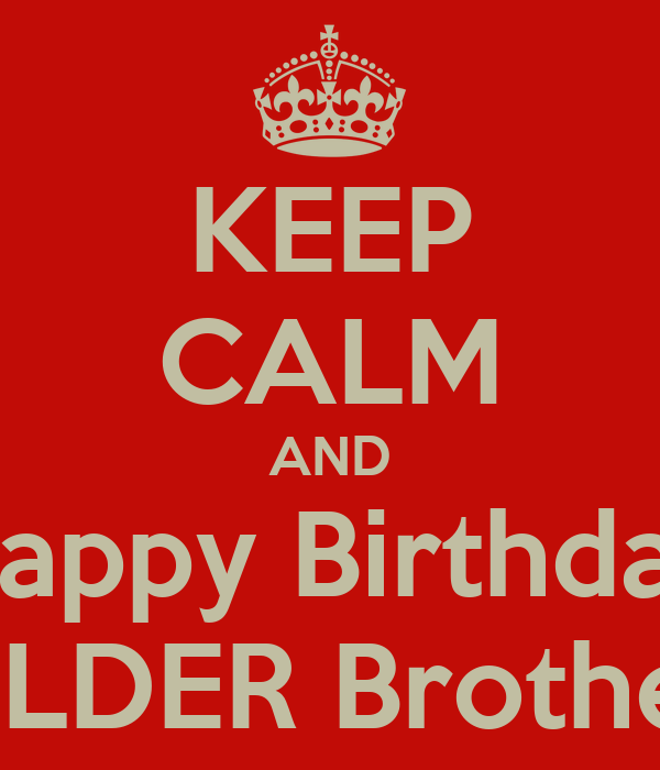 KEEP CALM AND Happy Birthday OLDER Brother