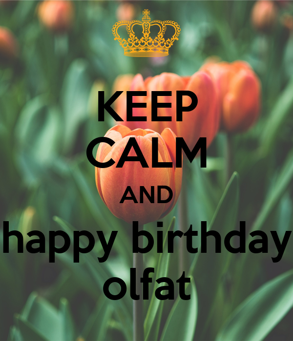 KEEP CALM AND happy birthday olfat