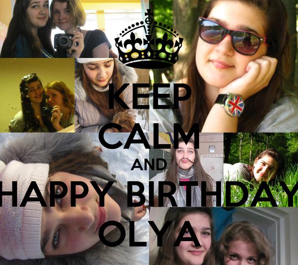 KEEP CALM AND HAPPY BIRTHDAY OLYA