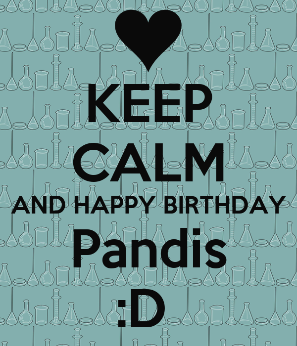 KEEP CALM AND HAPPY BIRTHDAY Pandis :D