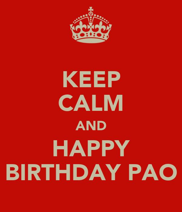 KEEP CALM AND HAPPY BIRTHDAY PAO