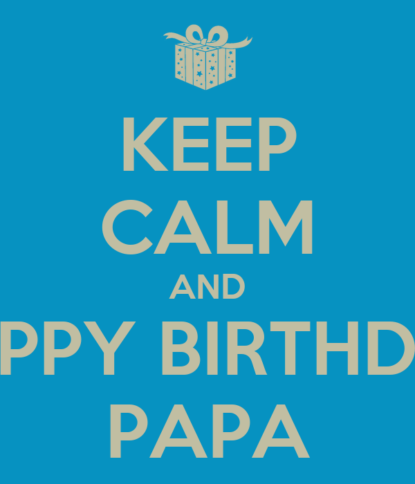 KEEP CALM AND HAPPY BIRTHDAY PAPA Poster
