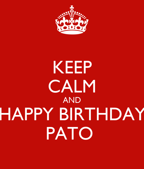 KEEP CALM AND HAPPY BIRTHDAY PATO