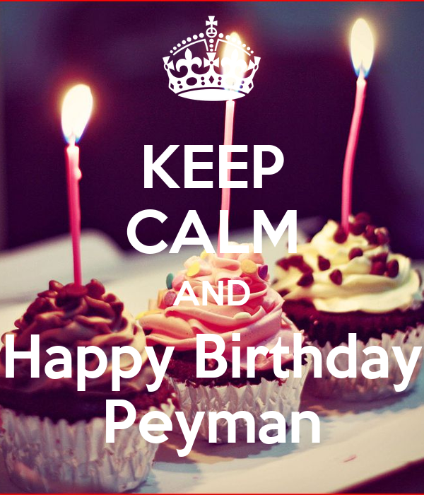 KEEP CALM AND Happy Birthday Peyman