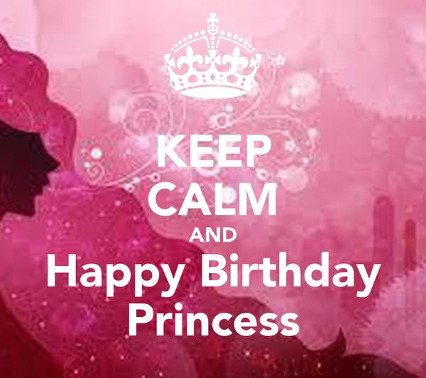 KEEP CALM AND Happy Birthday Princess Poster