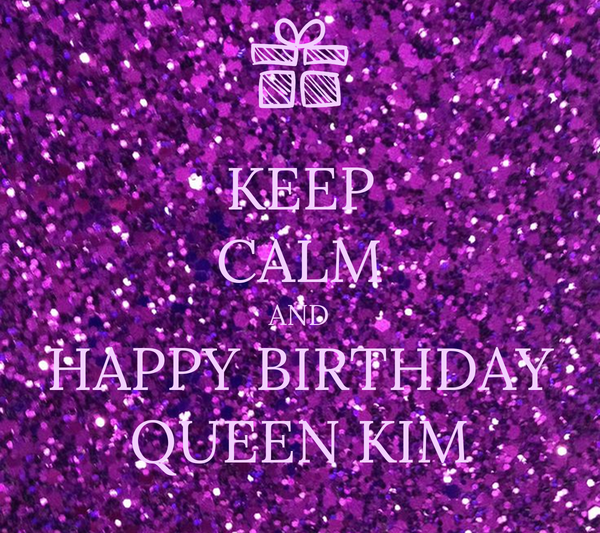 KEEP CALM AND HAPPY BIRTHDAY QUEEN KIM