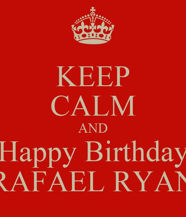 KEEP CALM AND Happy Birthday RAFAEL RYAN