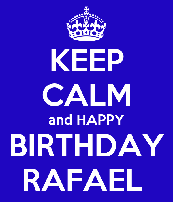 KEEP CALM and HAPPY  BIRTHDAY  RAFAEL