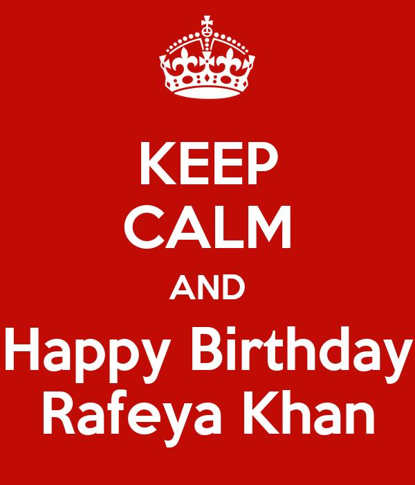 KEEP CALM AND Happy Birthday Rafeya Khan