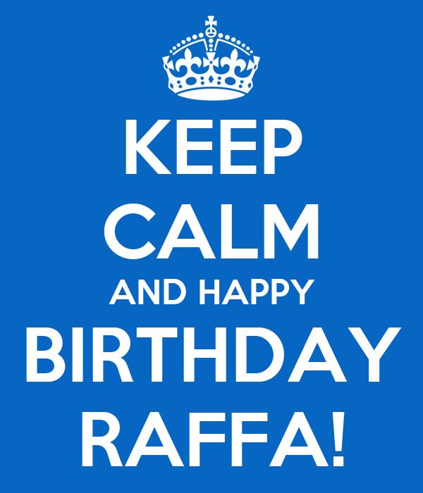 KEEP CALM AND HAPPY BIRTHDAY RAFFA!